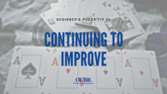 Beginner Poker Tip 4 - Continuing to Improve